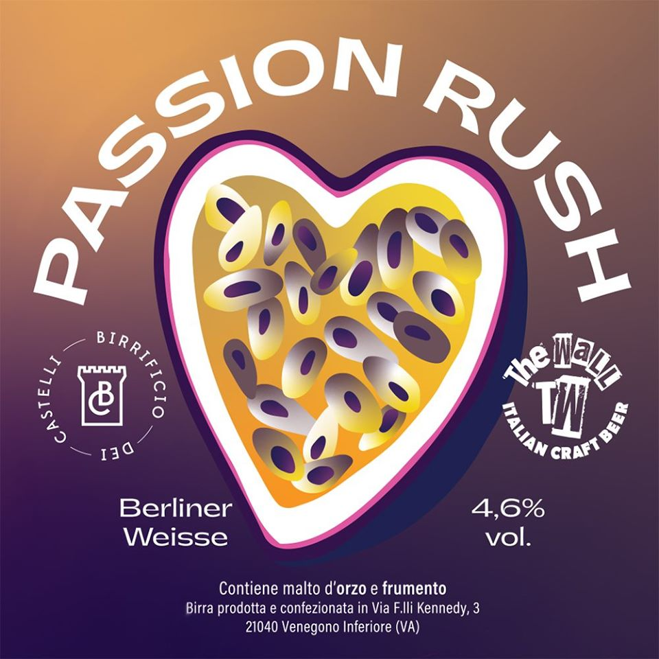 Passion Rush, The Wall Italian Craft Beer, in collaborazione con Birrificio dei Castelli - Berliner Weisse 4,6% Herba Monstrum Brewery via Ettore Monti, 29, 23851 in zona Ponte Azzone Visconti Lecco.